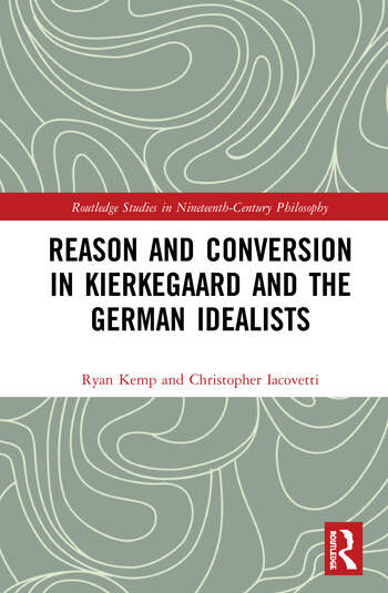 Reason and Conversion in Kierkegaard and the German Idealists book cover