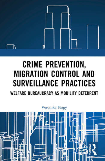 Crime Prevention, Migration Control and Surveillance Practices Welfare Bureaucracy as Mobility Deterrent book cover