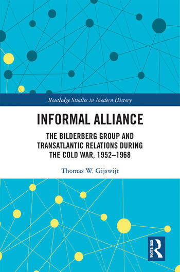 Informal Alliance The Bilderberg Group and Transatlantic Relations during the Cold War, 1952-1968 book cover