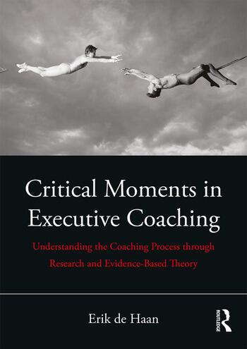 Critical Moments in Executive Coaching Understanding the Coaching Process through Research and Evidence-Based Theory book cover