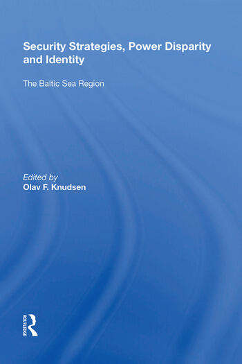 Security Strategies, Power Disparity and Identity The Baltic Sea Region book cover