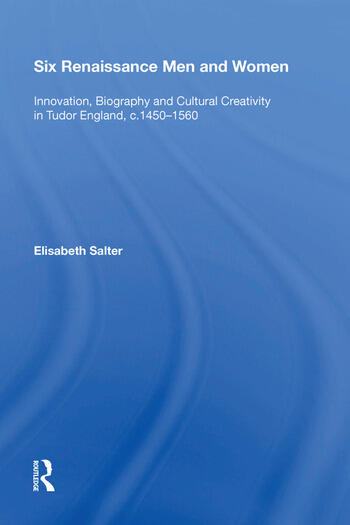 Six Renaissance Men and Women Innovation, Biography and Cultural Creativity in Tudor England, c.1450�1560 book cover