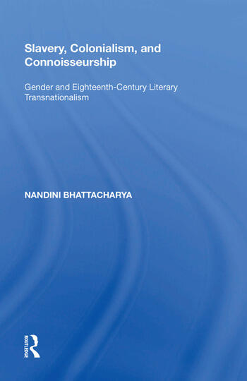 Slavery, Colonialism and Connoisseurship Gender and Eighteenth-Century Literary Transnationalism book cover