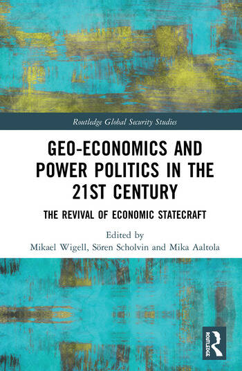 Geo-economics and Power Politics in the 21st Century The Revival of Economic Statecraft book cover