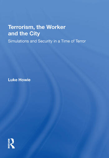 Terrorism, the Worker and the City Simulations and Security in a Time of Terror book cover