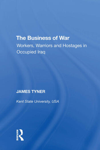 The Business of War Workers, Warriors and Hostages in Occupied Iraq book cover