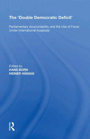 The 'Double Democratic Deficit' Parliamentary Accountability and the Use of Force Under International Auspices book cover