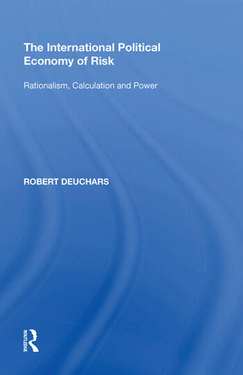 The International Political Economy of Risk Rationalism, Calculation and Power book cover