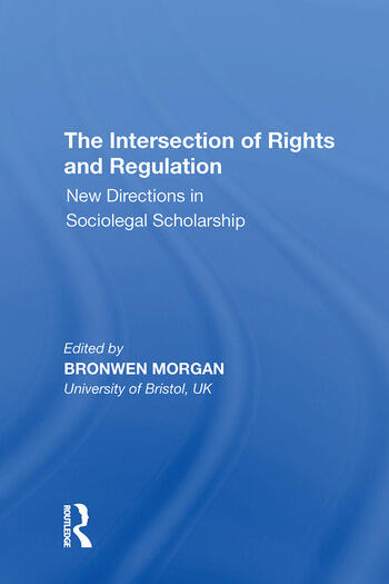 The Intersection of Rights and Regulation New Directions in Sociolegal Scholarship book cover