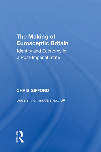 The Making of Eurosceptic Britain Identity and Economy in a Post-Imperial State book cover