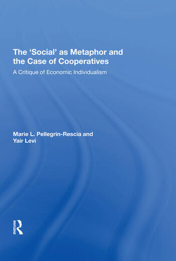 The 'Social' as Metaphor and the Case of Cooperatives A Critique of Economic Individualism book cover