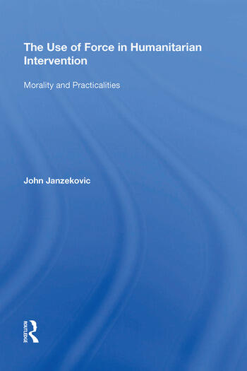 The Use of Force in Humanitarian Intervention Morality and Practicalities book cover