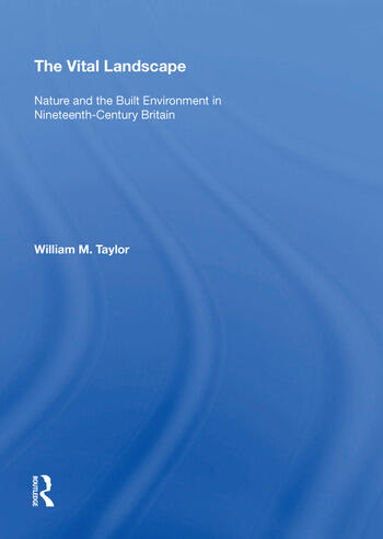 The Vital Landscape Nature and the Built Environment in Nineteenth-Century Britain book cover