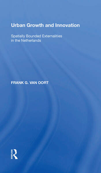 Urban Growth and Innovation Spatially Bounded Externalities in the Netherlands book cover