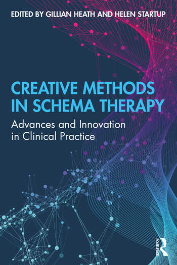 Creative Methods in Schema Therapy Advances and Innovation in Clinical Practice book cover