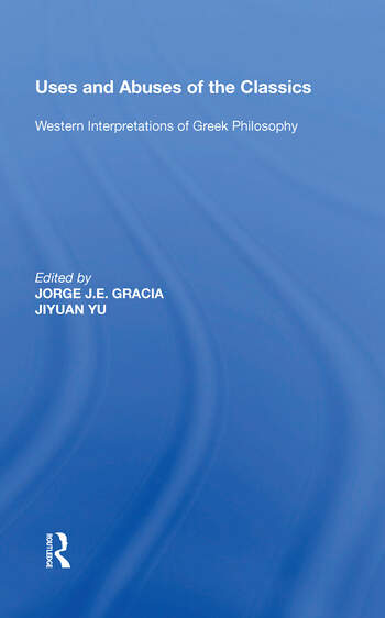 Uses and Abuses of the Classics Western Interpretations of Greek Philosophy book cover