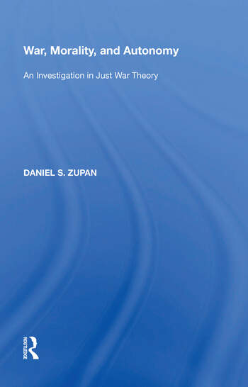 War, Morality, and Autonomy An Investigation in Just War Theory book cover