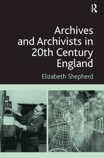 Archives and Archivists in 20th Century England book cover