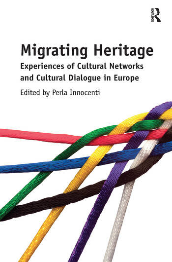 Migrating Heritage Experiences of Cultural Networks and Cultural Dialogue in Europe book cover