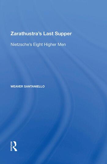 Zarathustra's Last Supper Nietzsche's Eight Higher Men book cover