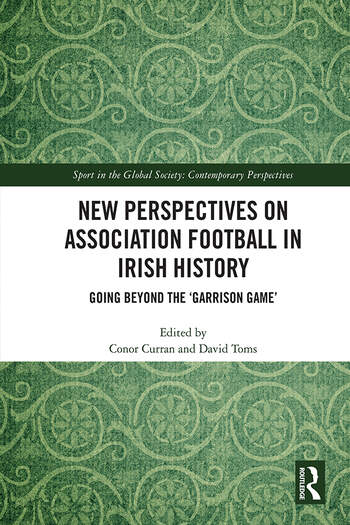 New Perspectives on Association Football in Irish History Going beyond the 'Garrison Game' book cover