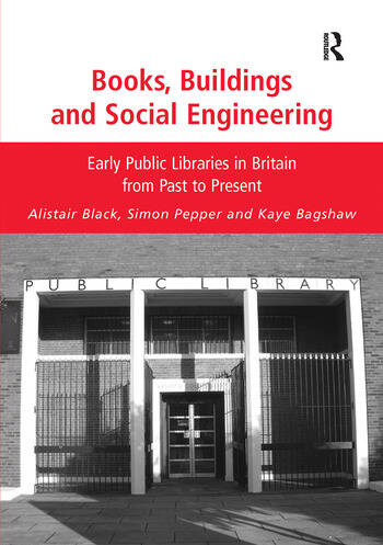 Books, Buildings and Social Engineering Early Public Libraries in Britain from Past to Present book cover
