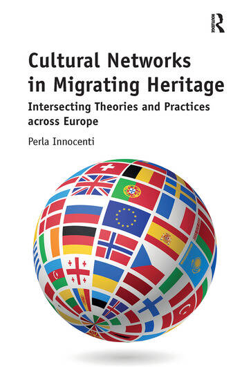 Cultural Networks in Migrating Heritage Intersecting Theories and Practices across Europe book cover