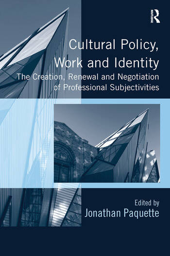 Cultural Policy, Work and Identity The Creation, Renewal and Negotiation of Professional Subjectivities book cover