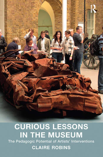 Curious Lessons in the Museum The Pedagogic Potential of Artists' Interventions book cover