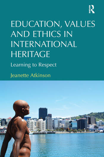Education, Values and Ethics in International Heritage Learning to Respect book cover
