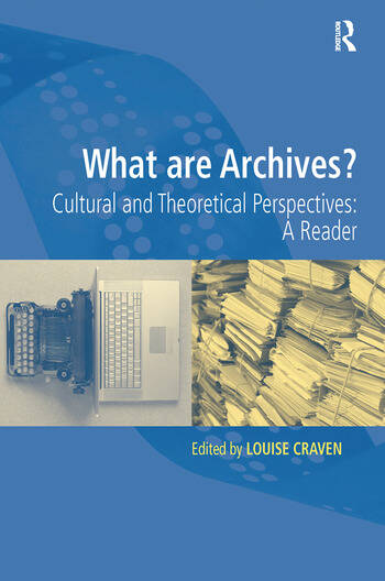 What are Archives? Cultural and Theoretical Perspectives: a reader book cover