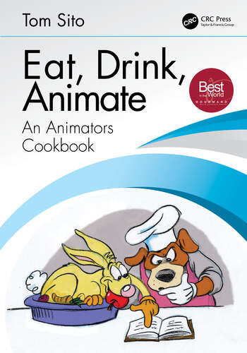 Eat, Drink, Animate An Animators Cookbook book cover