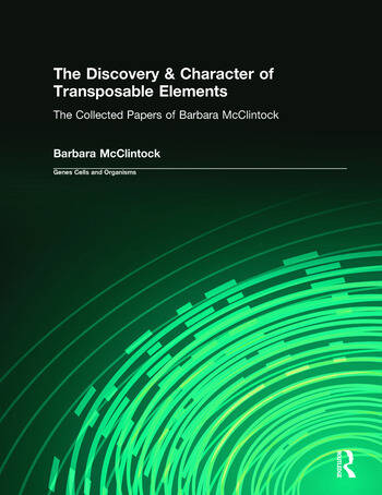 The Discovery & Character of Transposable Elements The Collected Papers (1938-1984) of Barbara McClintock book cover