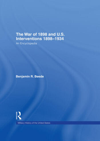 The War of 1898 and U.S. Interventions, 1898T1934 An Encyclopedia book cover