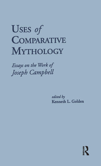 Uses of Comparative Mythology Essays on the Work of Joseph Campbell book cover