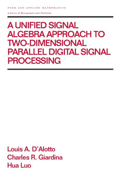 A Unified Signal Algebra Approach to Two-Dimensional Parallel Digital Signal Processing Volume 210 book cover