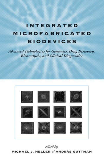 Integrated Microfabricated Biodevices Advanced Technologies for Genomics, Drug Discovery, Bioanalysis, and Clinical Diagnostics book cover