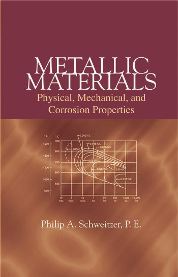 Metallic Materials Physical, Mechanical, and Corrosion Properties book cover