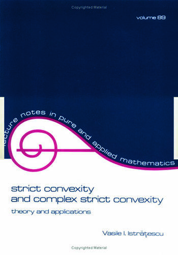 Strict Convexity and Complex Strict Convexity Theory and Applications book cover
