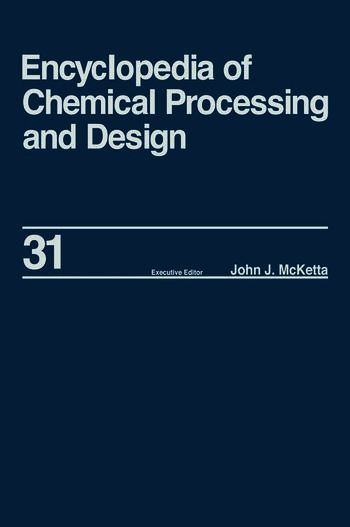 Encyclopedia of Chemical Processing and Design Volume 31 - Natural Gas Liquids and Natural Gasoline to Offshore Process Piping: High Performance Alloys book cover