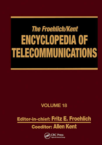 The Froehlich/Kent Encyclopedia of Telecommunications Volume 18 - Wireless Multiple Access Adaptive Communications Technique to Zworykin: Vladimir Kosma book cover