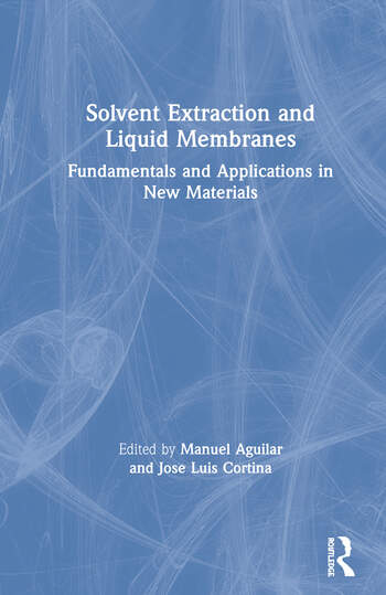 Solvent Extraction and Liquid Membranes Fundamentals and Applications in New Materials book cover