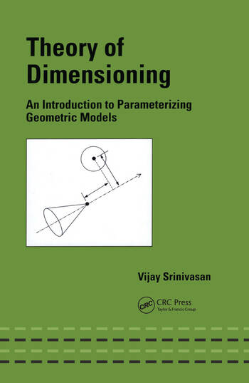Theory of Dimensioning An Introduction to Parameterizing Geometric Models book cover