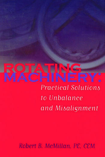 Rotating Machinery Practical Solutions to Unbalance and Misalignment book cover
