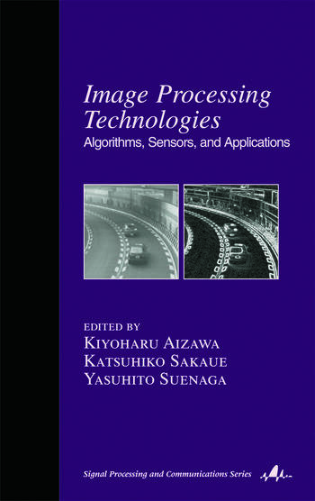 Image Processing Technologies Algorithms, Sensors, and Applications book cover