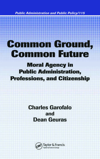 Common Ground, Common Future Moral Agency in Public Administration, Professions, and Citizenship book cover