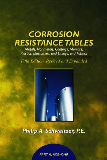 Corrosion Resistance Tables Metals, Nonmetals, Coatings, Mortars, Plastics, Elastomers, and Linings and Fabrics, Fifth Edition (4 Volume Set) book cover