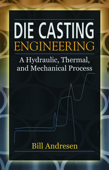 Die Cast Engineering: A Hydraulic, Thermal, and Mechanical Process