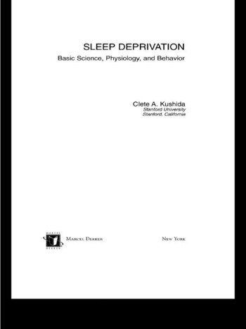 Sleep Deprivation Basic Science, Physiology and Behavior book cover