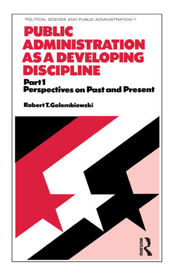 Public Administration as a Developing Discipline Part 1: Perspectives on Past and Present book cover